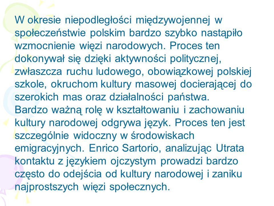 W okresie niepodległości międzywojennej w społeczeństwie polskim bardzo szybko nastąpiło wzmocnienie więzi narodowych.