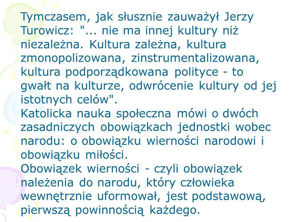Tymczasem, jak słusznie zauważył Jerzy Turowicz: