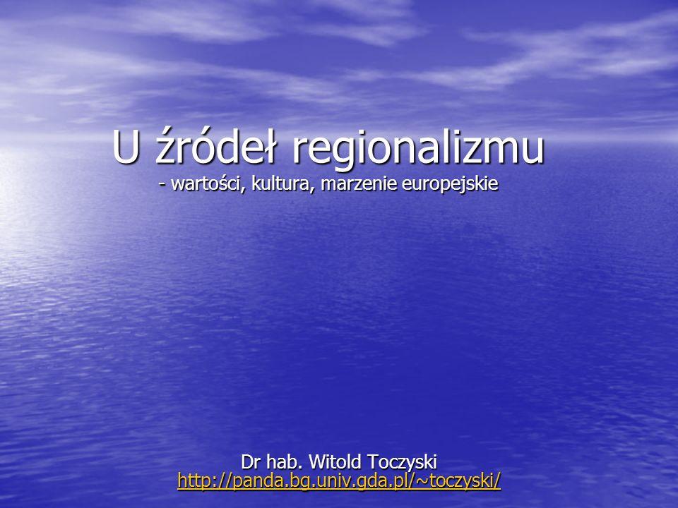 U źródeł regionalizmu - wartości, kultura, marzenie europejskie