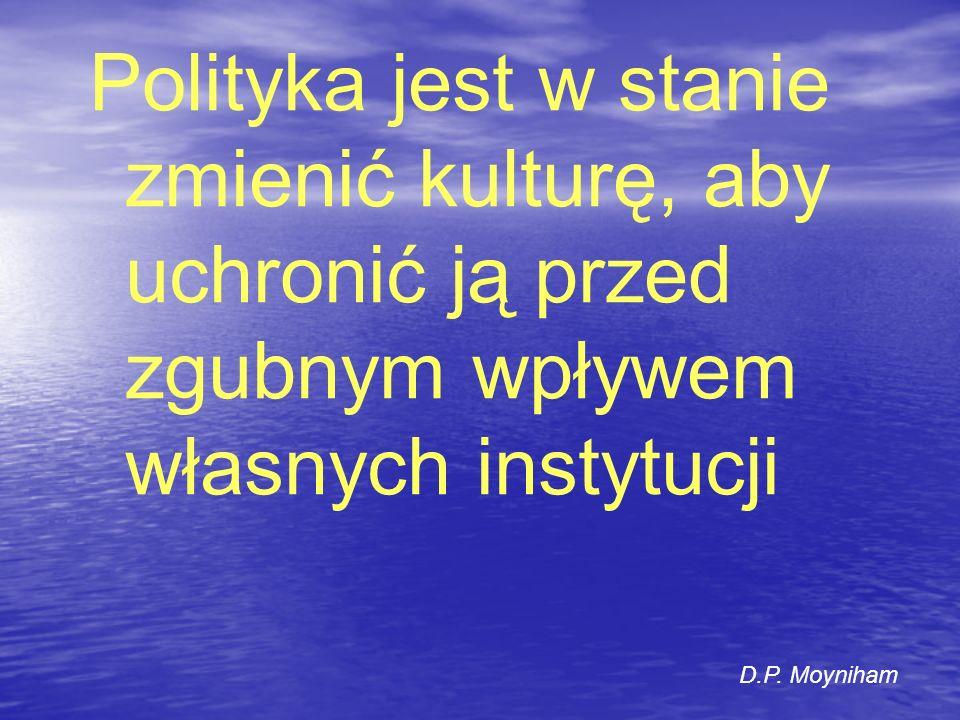 Polityka jest w stanie zmienić kulturę, aby uchronić ją przed zgubnym wpływem własnych instytucji