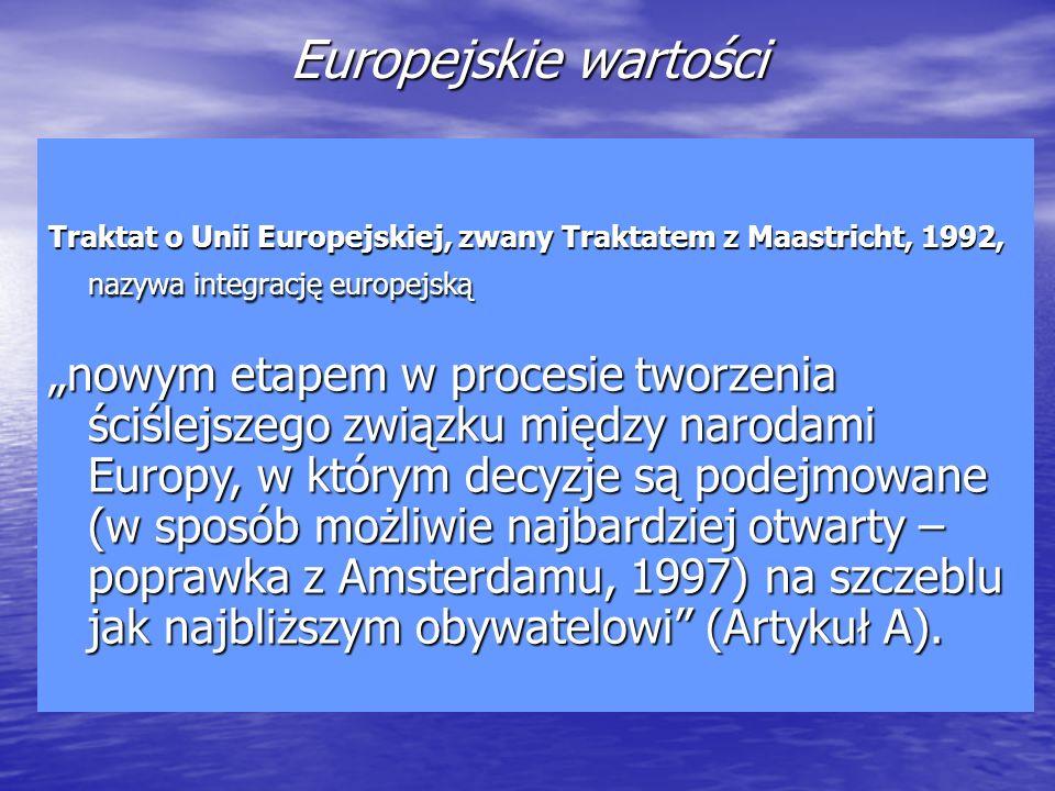 Europejskie wartości Traktat o Unii Europejskiej, zwany Traktatem z Maastricht, 1992, nazywa integrację europejską.