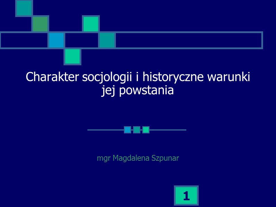 Charakter socjologii i historyczne warunki jej powstania