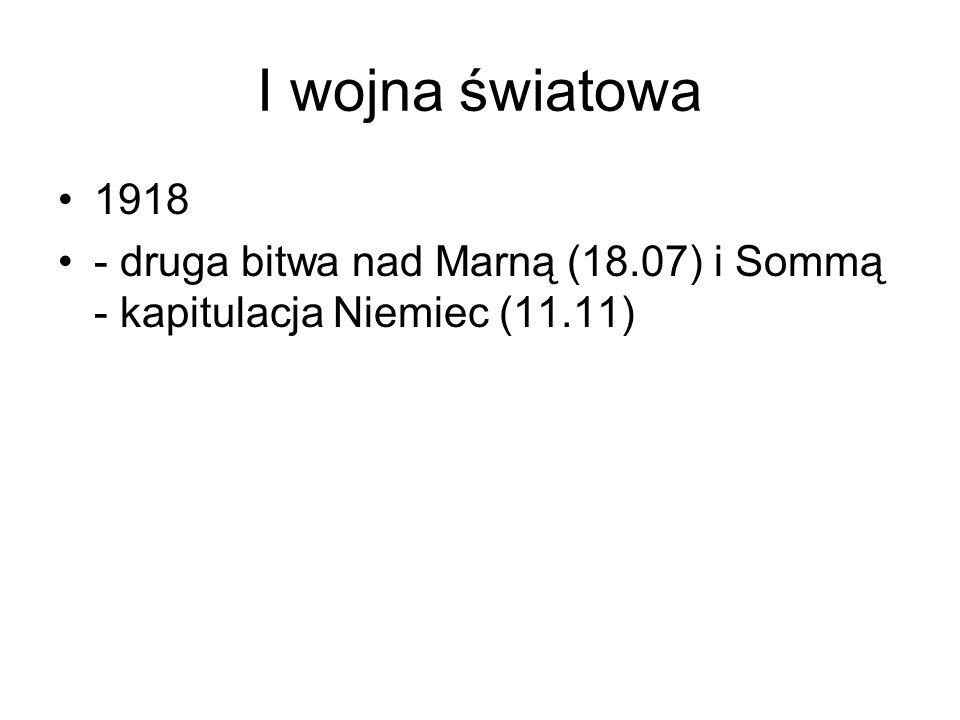 I wojna światowa 1918 - druga bitwa nad Marną (18.07) i Sommą - kapitulacja Niemiec (11.11)