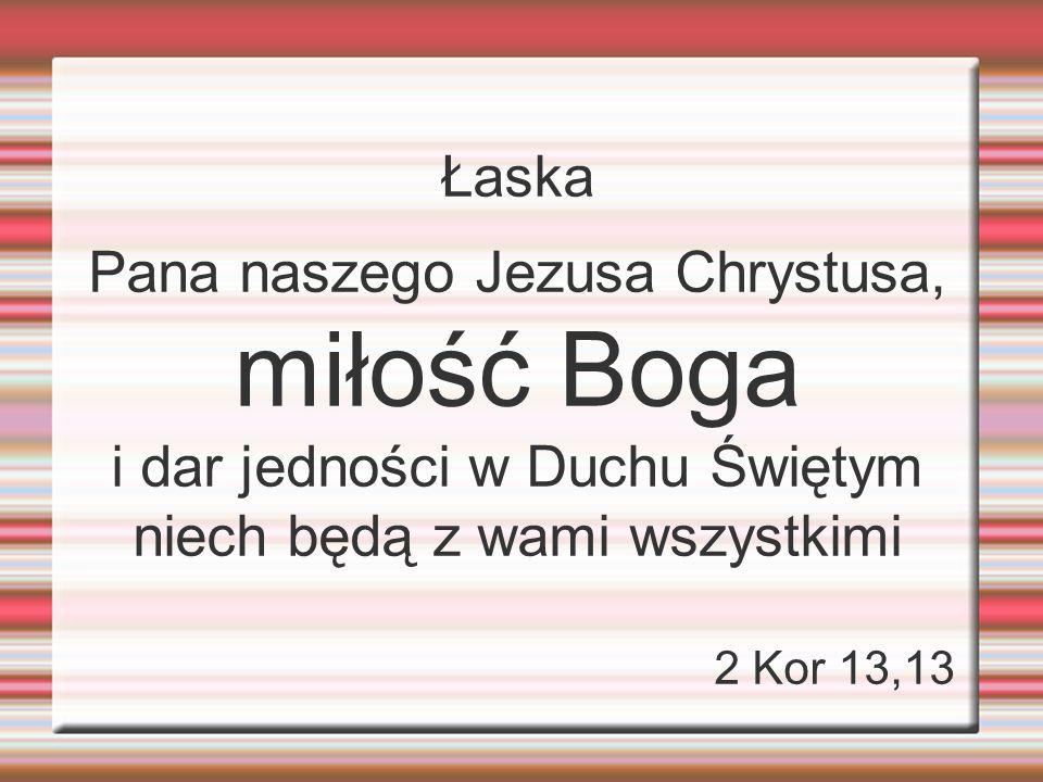 miłość Boga Łaska Pana naszego Jezusa Chrystusa,