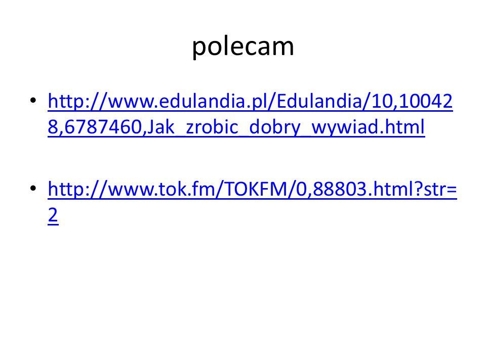 polecam http://www.edulandia.pl/Edulandia/10,100428,6787460,Jak_zrobic_dobry_wywiad.html.