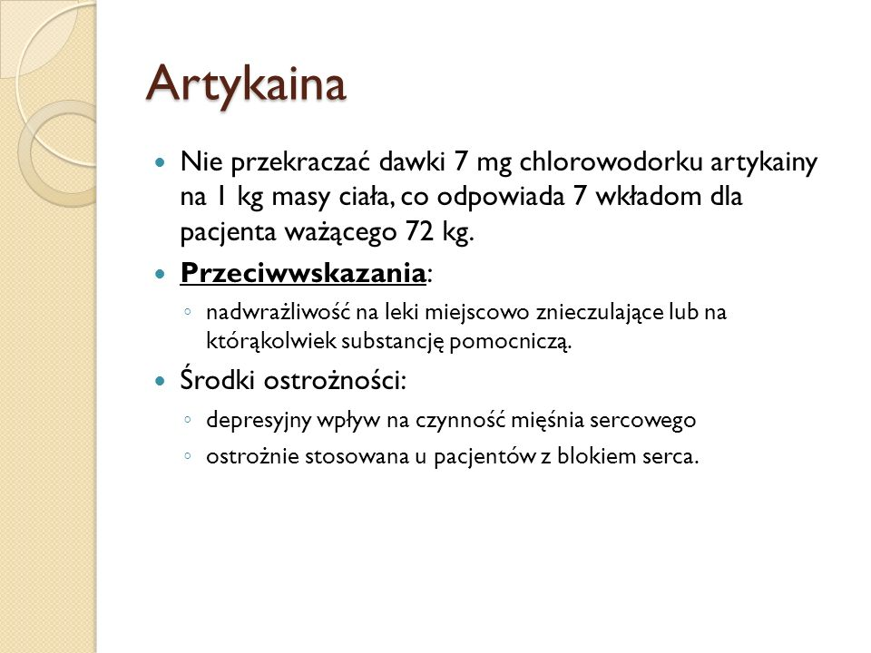 Artykaina Nie przekraczać dawki 7 mg chlorowodorku artykainy na 1 kg masy ciała, co odpowiada 7 wkładom dla pacjenta ważącego 72 kg.