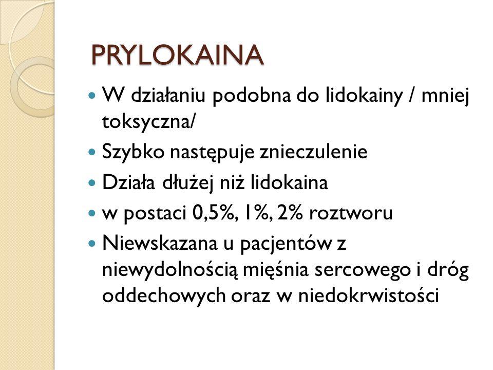 PRYLOKAINA W działaniu podobna do lidokainy / mniej toksyczna/