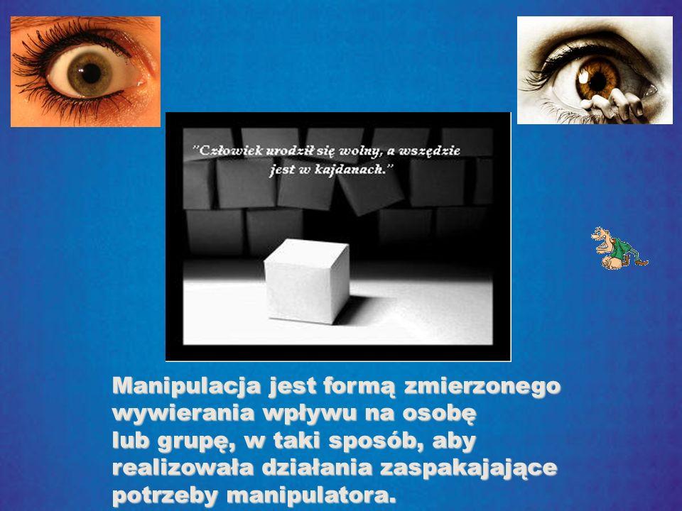Manipulacja jest formą zmierzonego wywierania wpływu na osobę