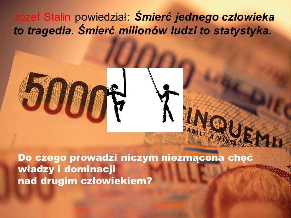 Józef Stalin powiedział: Śmierć jednego człowieka to tragedia