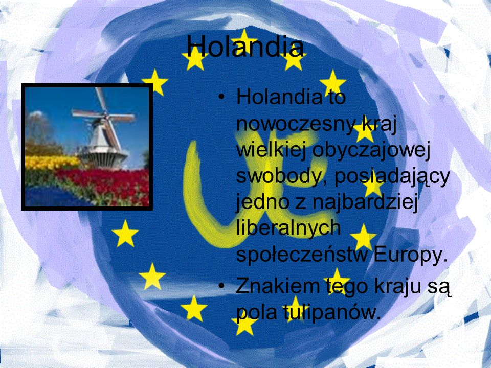 Holandia Holandia to nowoczesny kraj wielkiej obyczajowej swobody, posiadający jedno z najbardziej liberalnych społeczeństw Europy.
