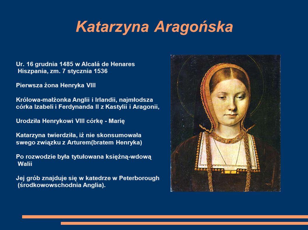 Katarzyna Aragońska Ur. 16 grudnia 1485 w Alcalá de Henares