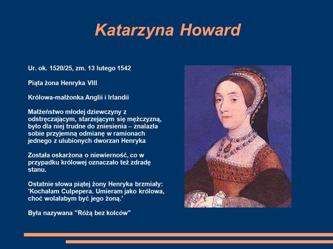 Katarzyna Howard Ur. ok. 1520/25, zm. 13 lutego 1542