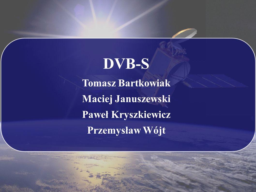 DVB-S Tomasz Bartkowiak Maciej Januszewski Paweł Kryszkiewicz