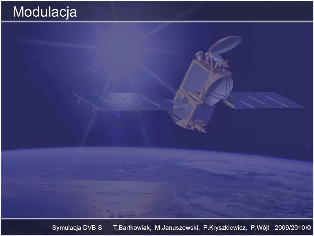 Modulacja Symulacja DVB-S T.Bartkowiak, M.Januszewski, P.Kryszkiewicz, P.Wójt 2009/2010 ©