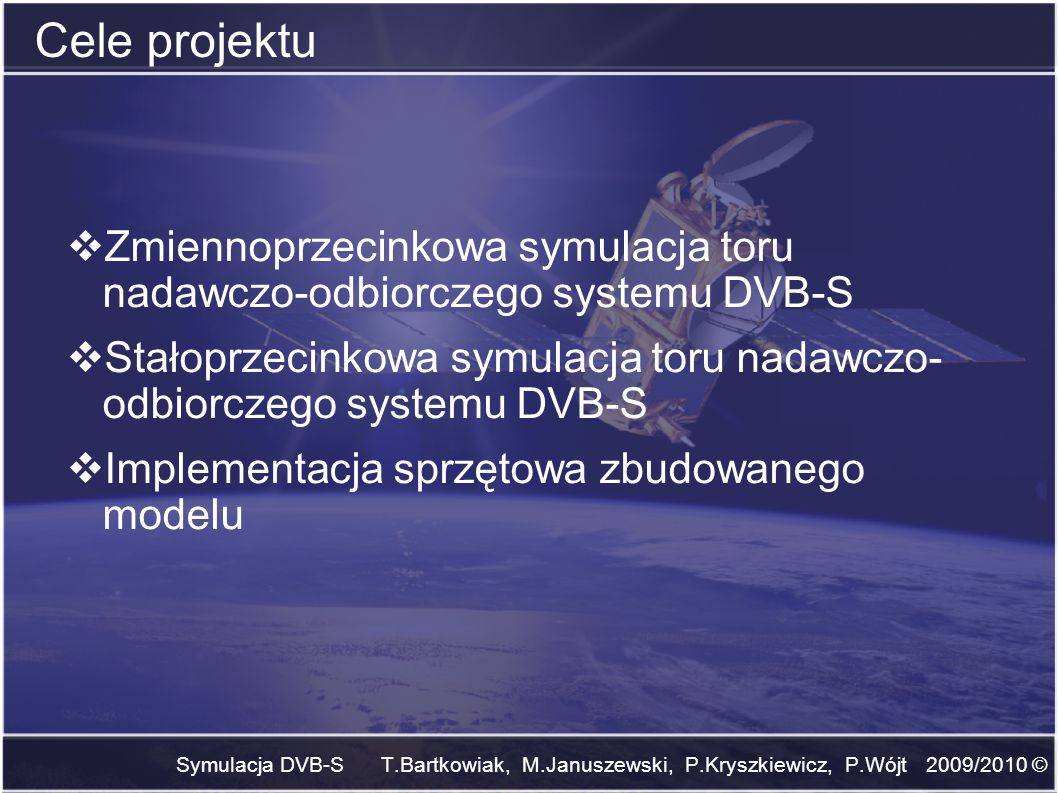 Cele projektu Zmiennoprzecinkowa symulacja toru nadawczo-odbiorczego systemu DVB-S.