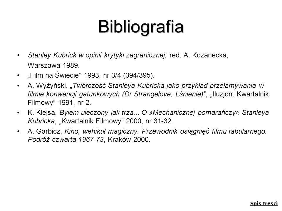 """Bibliografia Stanley Kubrick w opinii krytyki zagranicznej, red. A. Kozanecka, Warszawa 1989. """"Film na Świecie 1993, nr 3/4 (394/395)."""