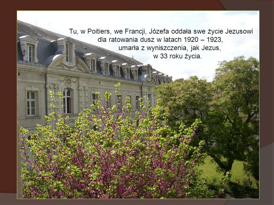Tu, w Poitiers, we Francji, Józefa oddała swe życie Jezusowi
