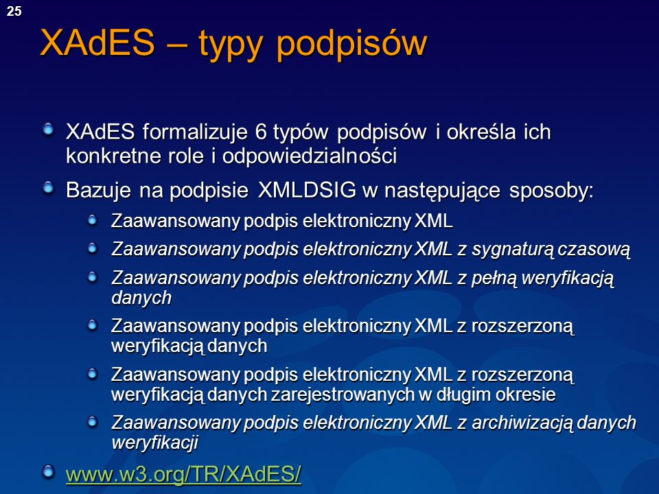 XAdES – typy podpisów XAdES formalizuje 6 typów podpisów i określa ich konkretne role i odpowiedzialności.