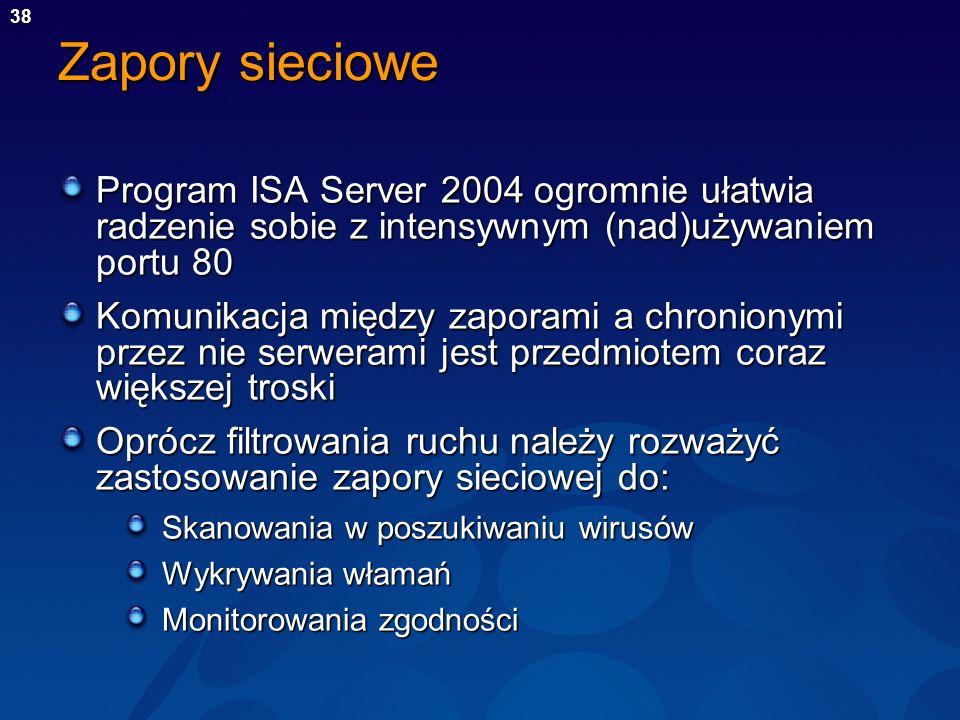 Zapory sieciowe Program ISA Server 2004 ogromnie ułatwia radzenie sobie z intensywnym (nad)używaniem portu 80.