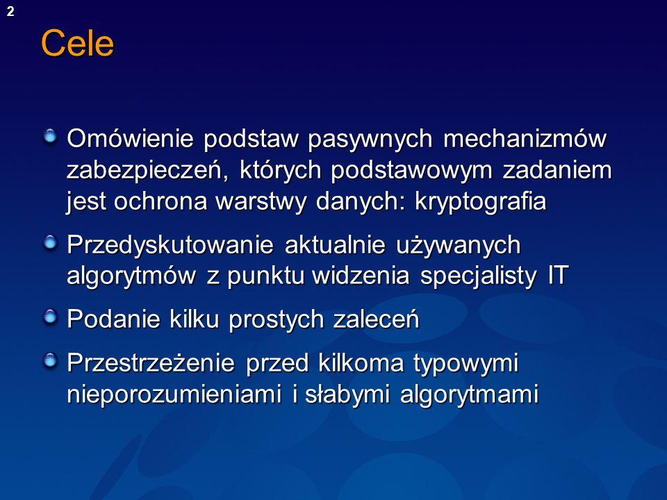 Cele Omówienie podstaw pasywnych mechanizmów zabezpieczeń, których podstawowym zadaniem jest ochrona warstwy danych: kryptografia.
