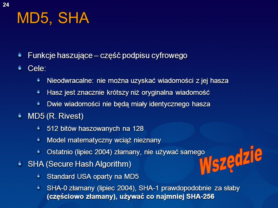MD5, SHA Wszędzie Funkcje haszujące – część podpisu cyfrowego Cele: