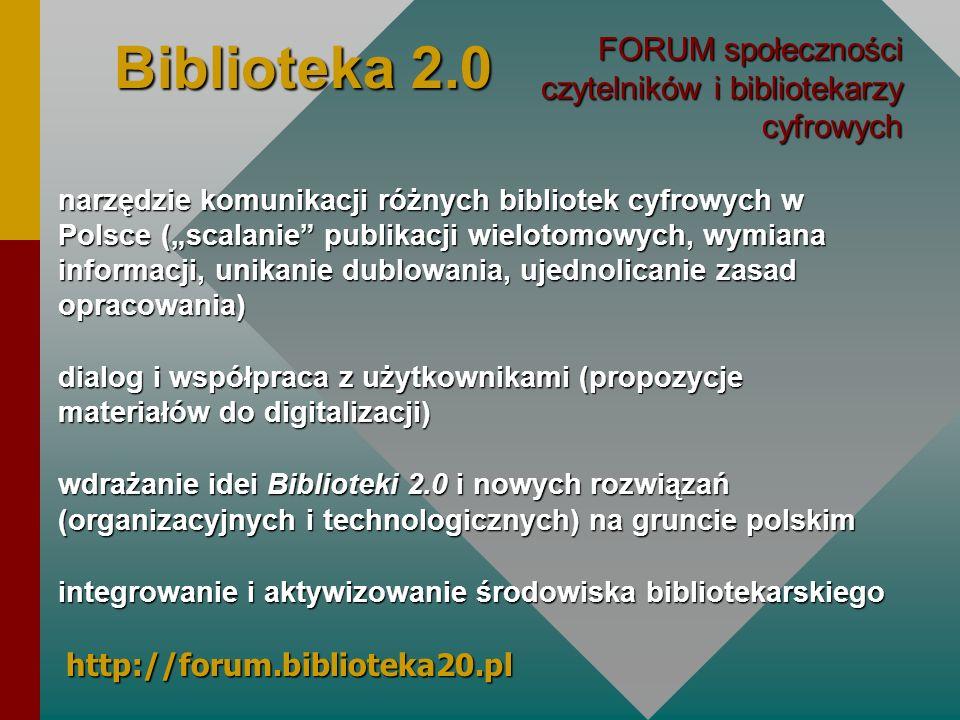 Biblioteka 2.0FORUM społeczności czytelników i bibliotekarzy cyfrowych.