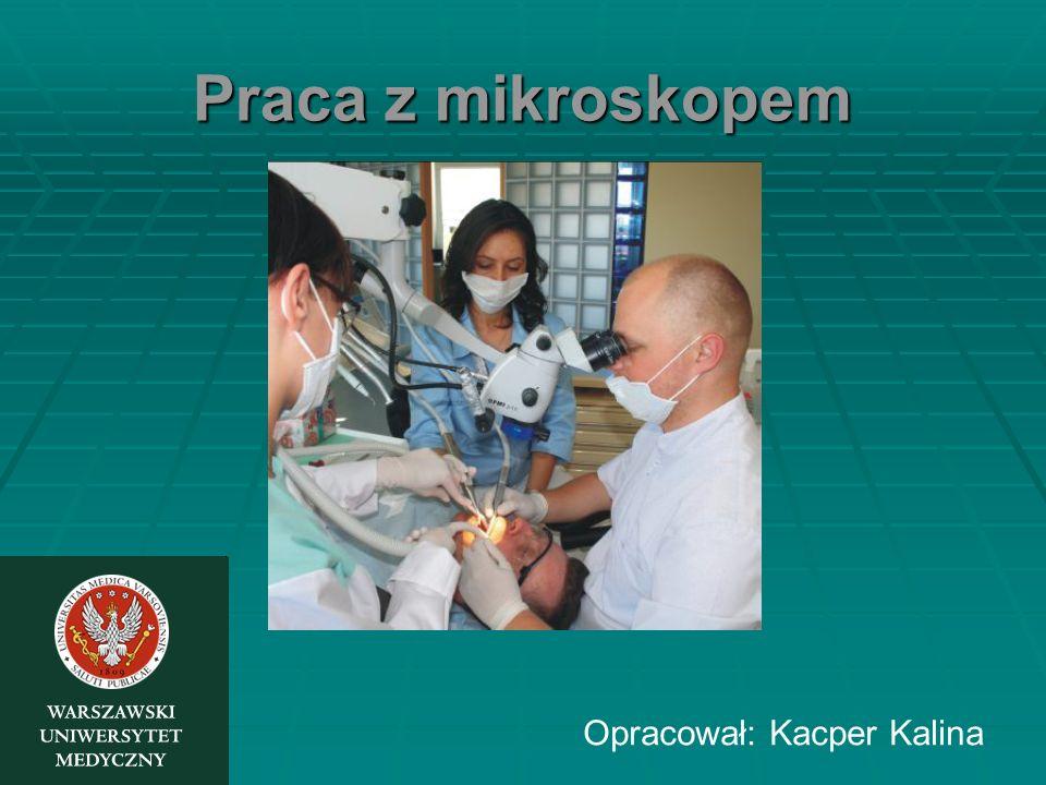Praca z mikroskopem Opracował: Kacper Kalina