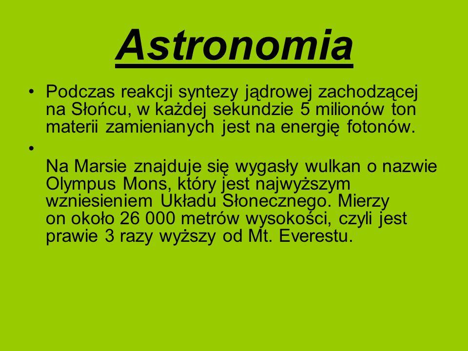AstronomiaPodczas reakcji syntezy jądrowej zachodzącej na Słońcu, w każdej sekundzie 5 milionów ton materii zamienianych jest na energię fotonów.