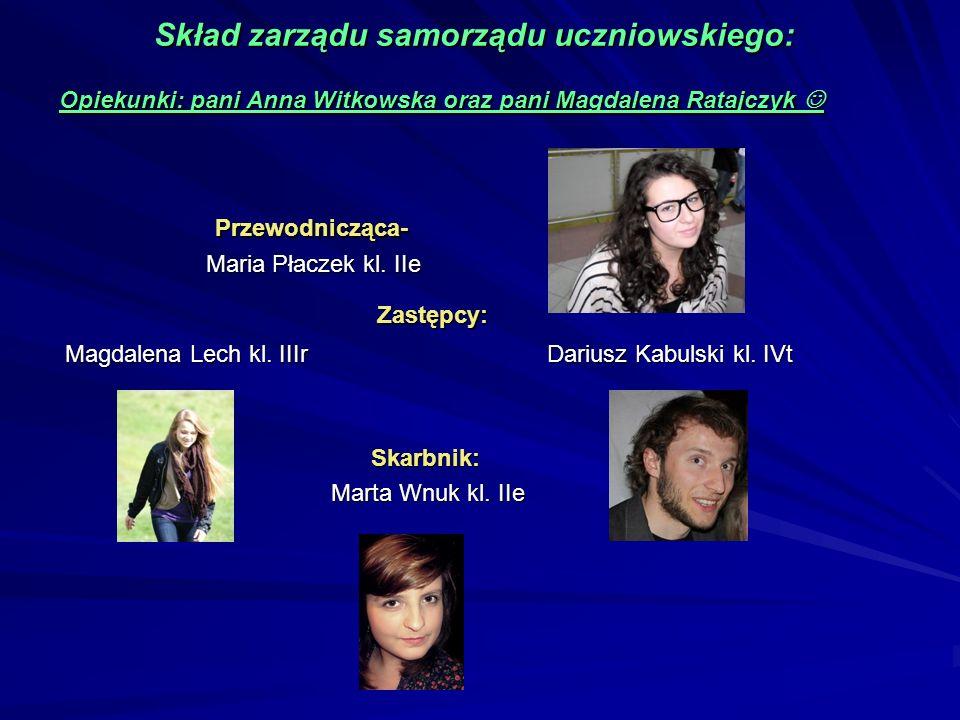 Skład zarządu samorządu uczniowskiego: Opiekunki: pani Anna Witkowska oraz pani Magdalena Ratajczyk  Przewodnicząca- Maria Płaczek kl. IIe