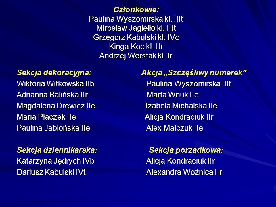 Członkowie: Paulina Wyszomirska kl. IIIt Mirosław Jagiełło kl
