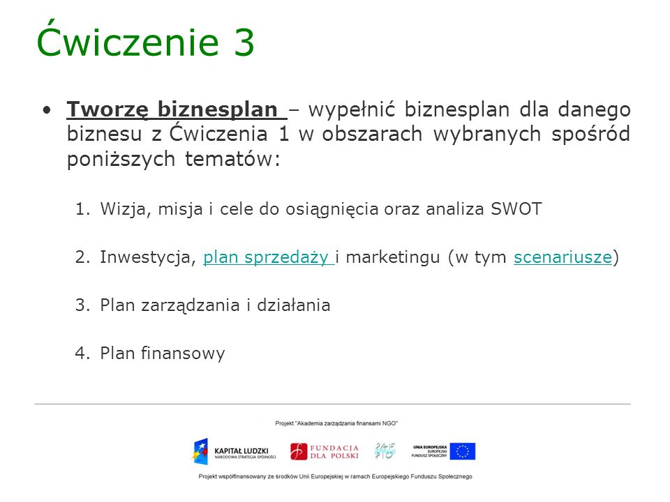 Ćwiczenie 3Tworzę biznesplan – wypełnić biznesplan dla danego biznesu z Ćwiczenia 1 w obszarach wybranych spośród poniższych tematów: