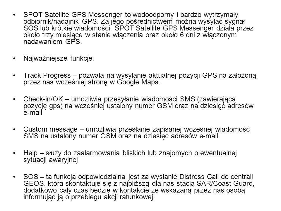 SPOT Satellite GPS Messenger to wodoodporny i bardzo wytrzymały odbiornik/nadajnik GPS. Za jego pośrednictwem można wysyłać sygnał SOS lub krótkie wiadomości. SPOT Satellite GPS Messenger działa przez około trzy miesiące w stanie włączenia oraz około 6 dni z włączonym nadawaniem GPS.