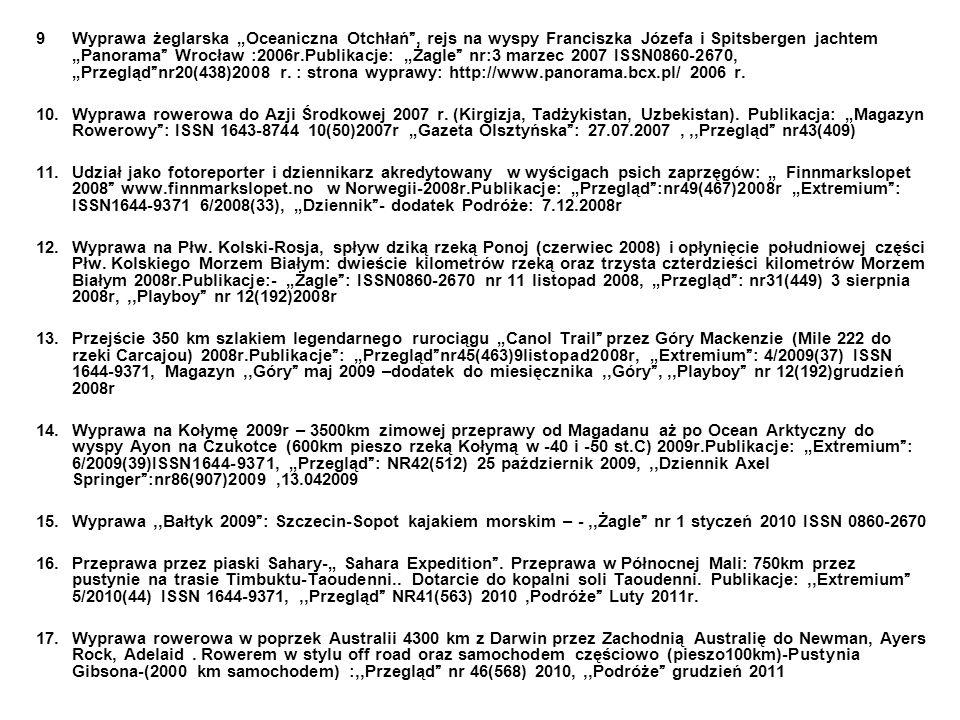 """9 Wyprawa żeglarska """"Oceaniczna Otchłań , rejs na wyspy Franciszka Józefa i Spitsbergen jachtem """"Panorama Wrocław :2006r.Publikacje: """"Żagle nr:3 marzec 2007 ISSN0860-2670, """"Przegląd nr20(438)2008 r. : strona wyprawy: http://www.panorama.bcx.pl/ 2006 r."""