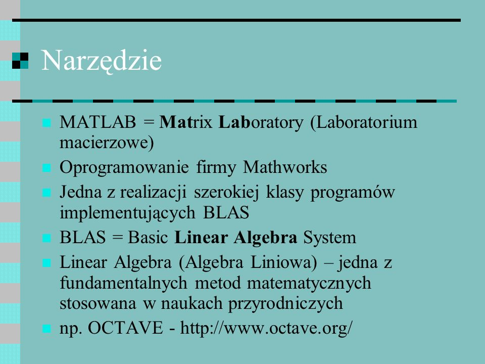 Narzędzie MATLAB = Matrix Laboratory (Laboratorium macierzowe)