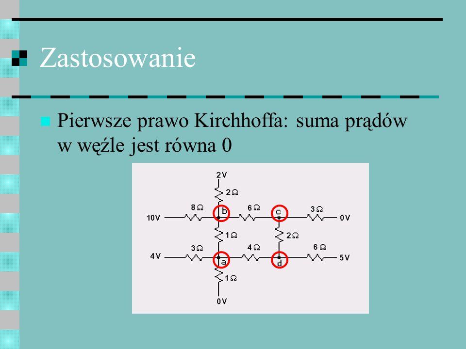 Zastosowanie Pierwsze prawo Kirchhoffa: suma prądów w węźle jest równa 0