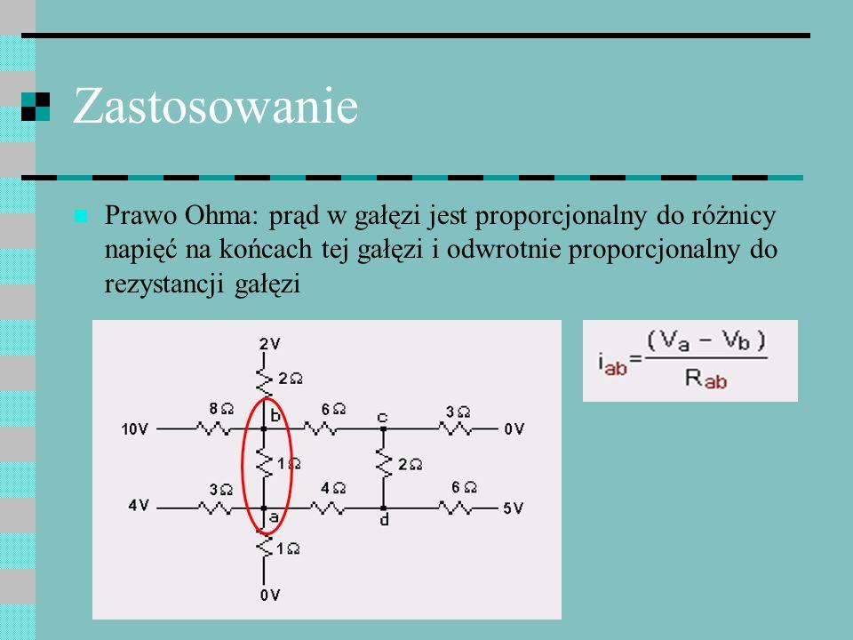 Zastosowanie Prawo Ohma: prąd w gałęzi jest proporcjonalny do różnicy napięć na końcach tej gałęzi i odwrotnie proporcjonalny do rezystancji gałęzi.
