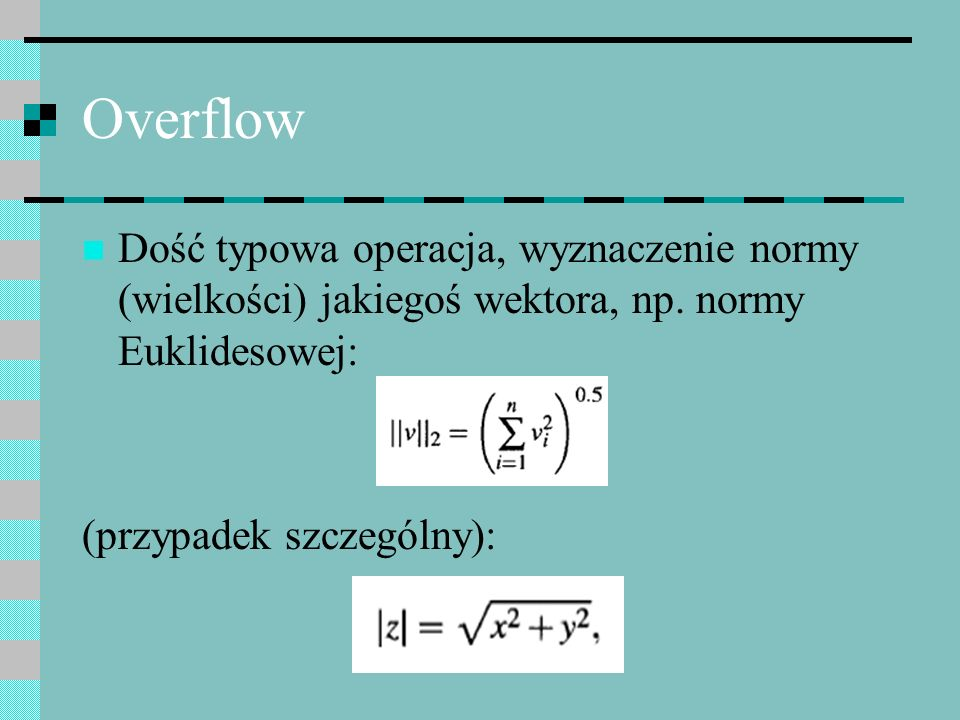Overflow Dość typowa operacja, wyznaczenie normy (wielkości) jakiegoś wektora, np. normy Euklidesowej: