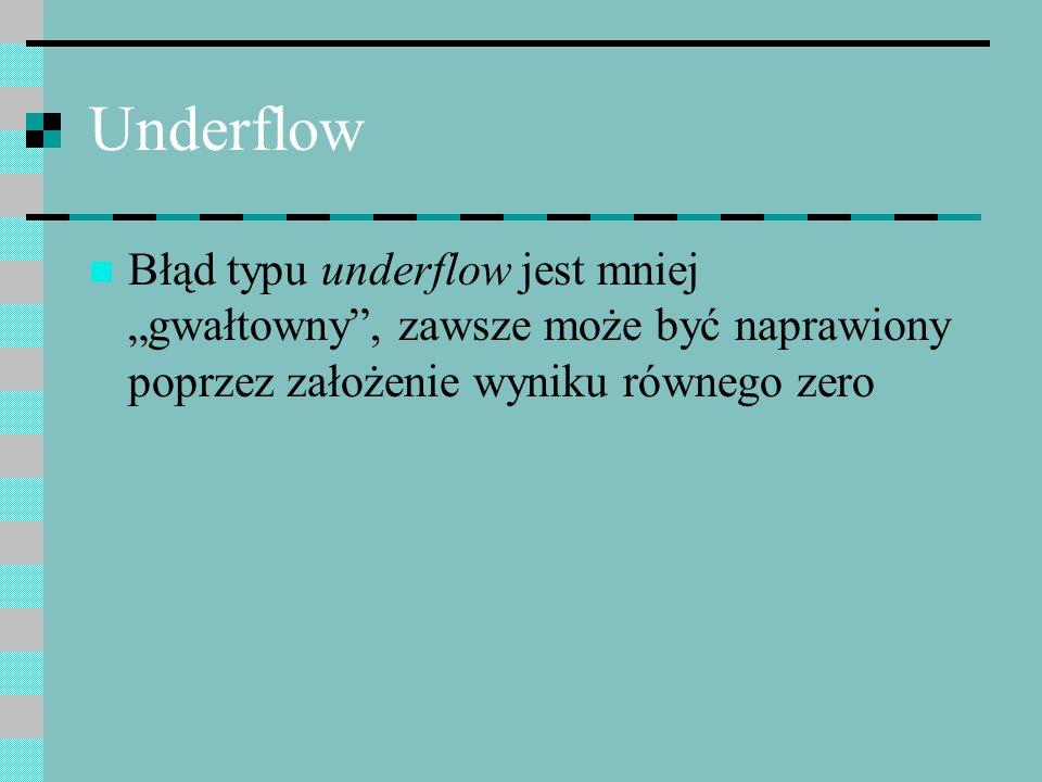"""Underflow Błąd typu underflow jest mniej """"gwałtowny , zawsze może być naprawiony poprzez założenie wyniku równego zero."""