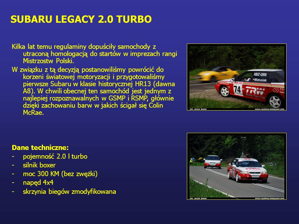 SUBARU LEGACY 2.0 TURBOKilka lat temu regulaminy dopuściły samochody z utraconą homologacją do startów w imprezach rangi Mistrzostw Polski.