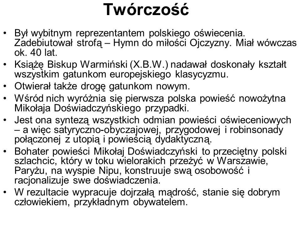 Twórczość Był wybitnym reprezentantem polskiego oświecenia. Zadebiutował strofą – Hymn do miłości Ojczyzny. Miał wówczas ok. 40 lat.