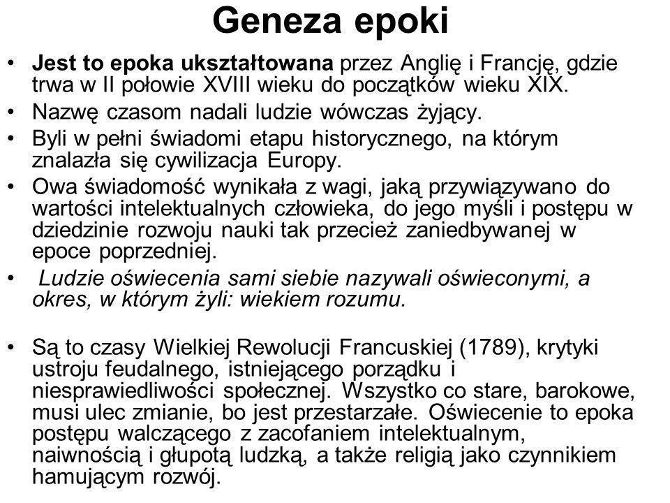 Geneza epoki Jest to epoka ukształtowana przez Anglię i Francję, gdzie trwa w II połowie XVIII wieku do początków wieku XIX.