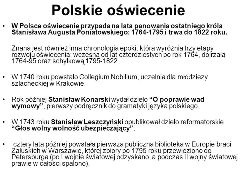 Polskie oświecenie W Polsce oświecenie przypada na lata panowania ostatniego króla Stanisława Augusta Poniatowskiego: 1764-1795 i trwa do 1822 roku.