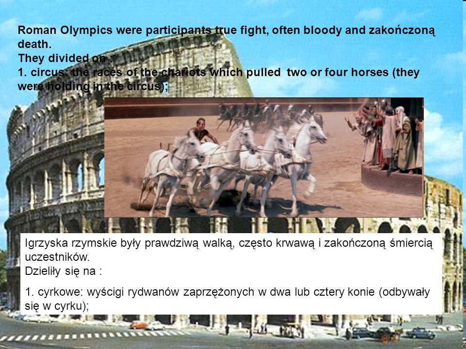 Roman Olympics were participants true fight, often bloody and zakończoną death. They divided on :
