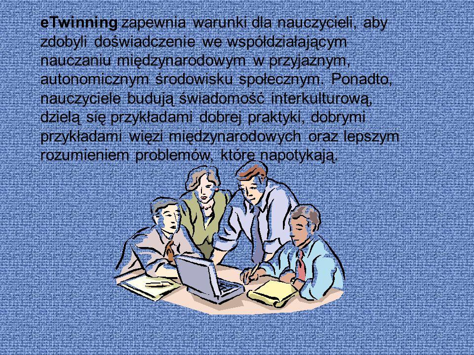 eTwinning zapewnia warunki dla nauczycieli, aby zdobyli doświadczenie we współdziałającym nauczaniu międzynarodowym w przyjaznym, autonomicznym środowisku społecznym.