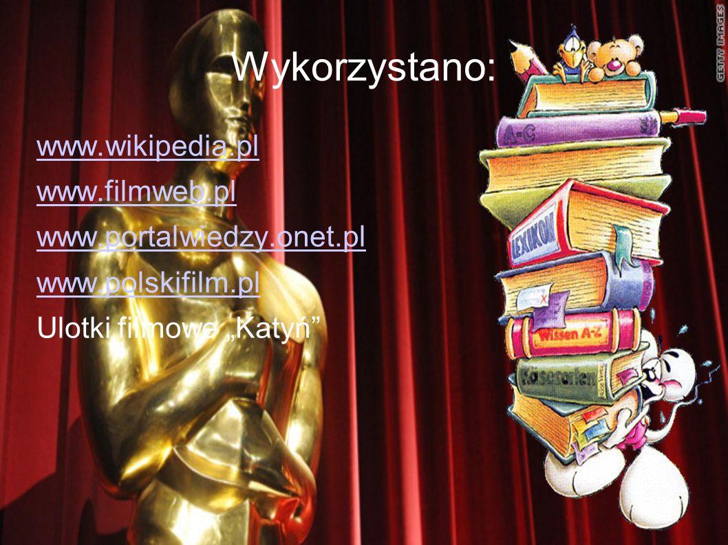 Wykorzystano: www.wikipedia.pl www.filmweb.pl www.portalwiedzy.onet.pl