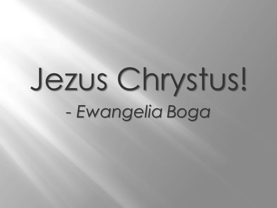 Jezus Chrystus! - Ewangelia Boga