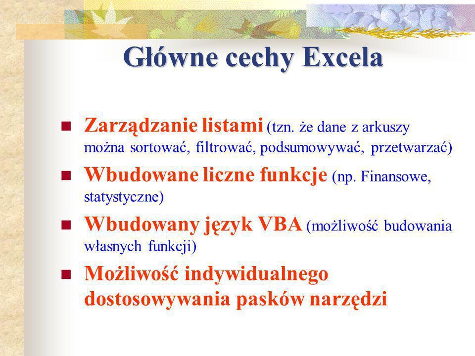 Główne cechy Excela Zarządzanie listami (tzn. że dane z arkuszy można sortować, filtrować, podsumowywać, przetwarzać)