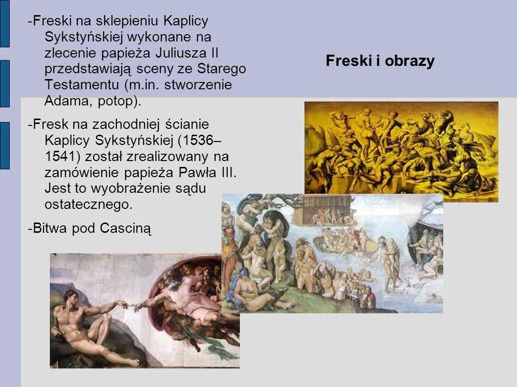 -Freski na sklepieniu Kaplicy Sykstyńskiej wykonane na zlecenie papieża Juliusza II przedstawiają sceny ze Starego Testamentu (m.in. stworzenie Adama, potop).