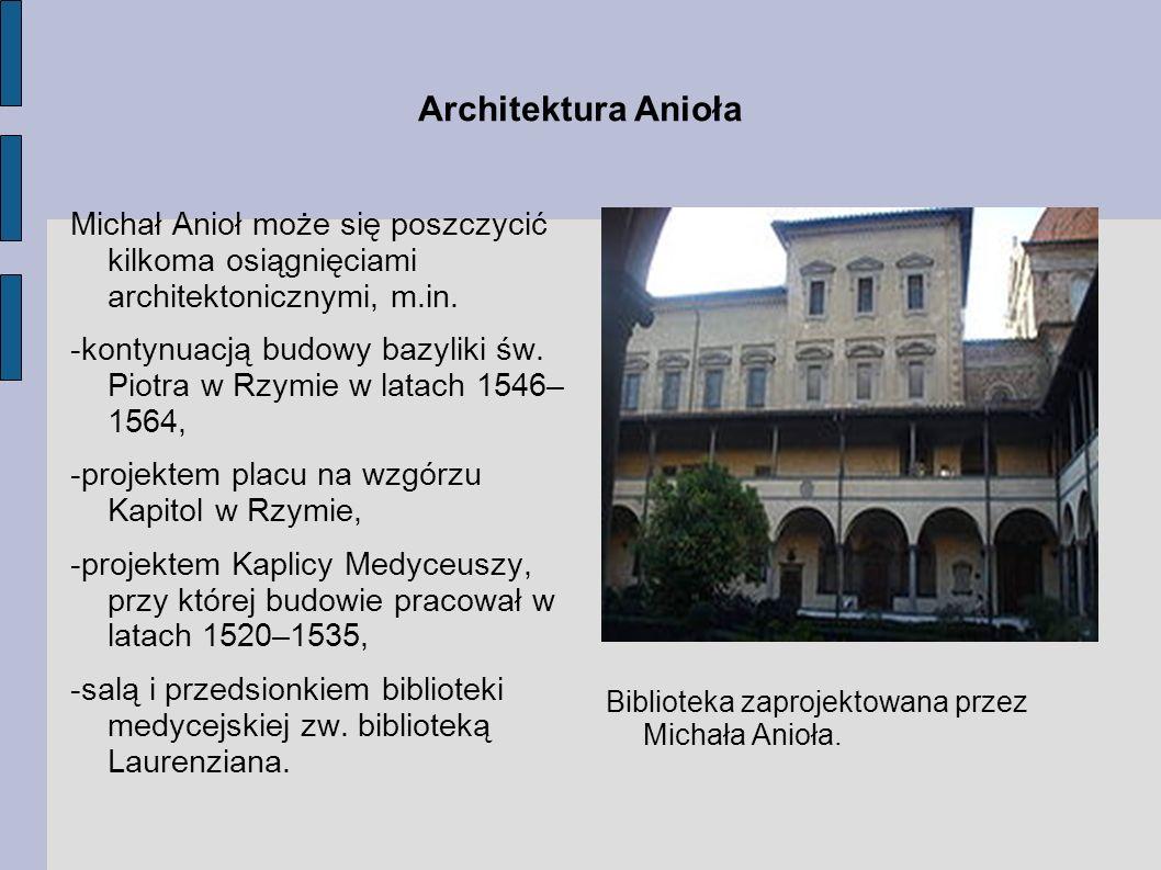Architektura Anioła Michał Anioł może się poszczycić kilkoma osiągnięciami architektonicznymi, m.in.