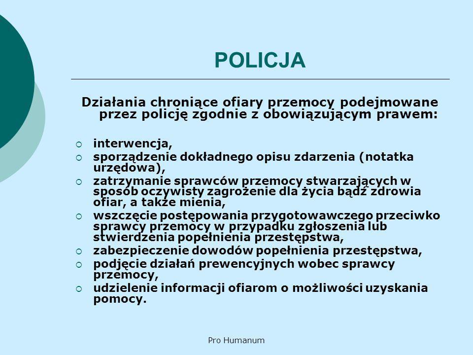 POLICJA Działania chroniące ofiary przemocy podejmowane przez policję zgodnie z obowiązującym prawem: